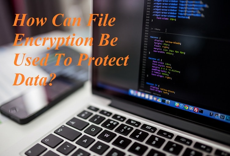 How Can File Encryption Be Used To Protect Data?